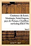 Coutumes de Lorris. Montargis, Saint-Fargeau, pays de Puisaye, Chatillon-sur-Loing. T. 2: , Sancerre, Gien, Nemours, Chateau-Landon Et Autres Lieux... (Sciences sociales)