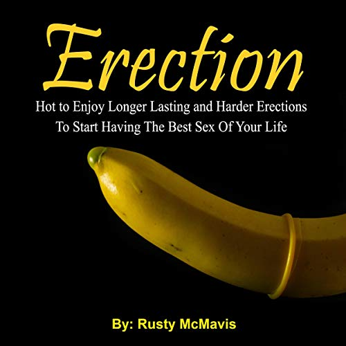 Erection: Hot to Enjoy Longer Lasting and Harder Erections to Start Having the Best Sex of Your Life cover art