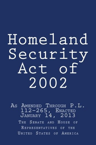 Homeland Security Act of 2002: As Amended Through P.L. 112-265, Enacted January 14, 2013