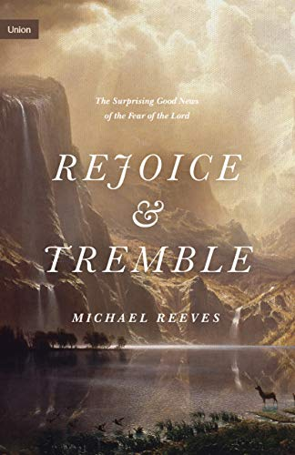 Rejoice and Tremble: The Surprising Good News of the Fear of the Lord (Union)