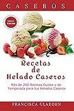 Recetas de Helado Caseros: Más de 200 Recetas Dulces y de Temporada para tus Helados Caseros