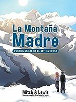 La Montaña Madre: Puedes Escalar el Mt. Everest