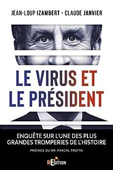 Le virus et le Président: Enquête sur l'une des plus grandes tromperies de l'Histoire par [Jean-Loup Izambert, Claude Janvier]