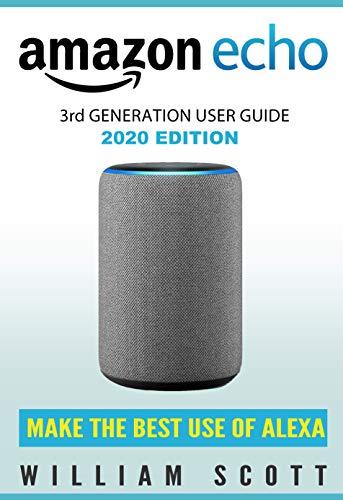 Amazon Echo 3rd Gen: Essential User Guide (Alexa Echo Alexa Book 5)