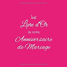 Le Livre d'Or de notre Anniversaire de Mariage: Livre d'Or Anniversaire de Mariage accessoires decoration deco souvenir idee cadeau pour grand parents ... de Mariage Couverture Rose (French Edition)