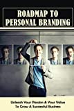 Roadmap To Personal Branding: Unleash Your Passion & Your Value To Grow A Successful Business: Getting Seen Online