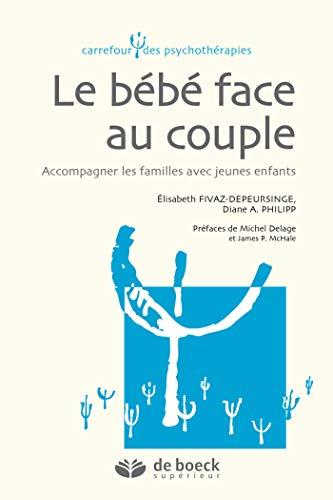 Le bébé face au couple : Accompagner les familles avec jeunes enfants (Carrefour des psychothérapies) (French Edition)