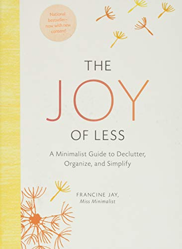 The Joy of Less: A Minimalist Guide to Declutter, Organize, and Simplify - Updated and Revised (Minimalism Books, Home Organization Books, Decluttering Books House Cleaning Books)