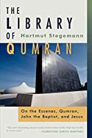 The Library of Qumran: On the Essenes, Qumran, John the Baptist, and Jesus