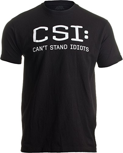 CSI: Can't Stand Idiots | Funny TV Pun, Dad Humor, Sarcastic Joke Unisex T-Shirt-(Adult,2XL) Black (Best Dating Sites For Introverts)