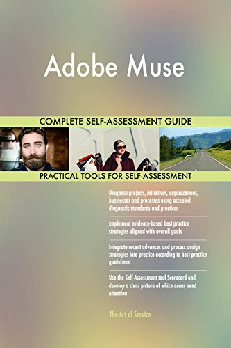 Adobe Muse All-Inclusive Self-Assessment - More than 700 Success Criteria, Instant Visual Insights, Comprehensive Spreadsheet Dashboard, Auto-Prioritized for Quick Results