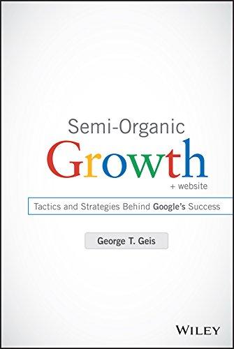 Semi-Organic Growth: Tactics and Strategies Behind Google's Success. + Website