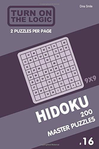 Turn On The Logic Hidoku - 200 Master Puzzles 9x9 (#16) (Hidoku Puzzle Book, Band 16)