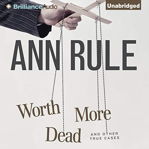 Worth More Dead and Other True Cases Audiobook By Ann Rule cover art
