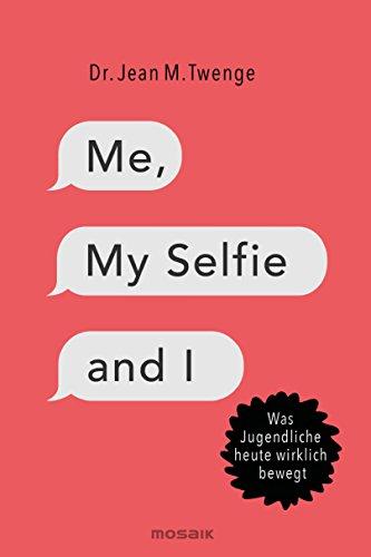 Me, My Selfie and I: Was Jugendliche heute wirklich bewegt