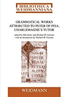 Grammatical Works Attributed to Peter of Pisa, Charlemagne's Tutor (Bibliotheca Weidmanniana)