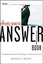 The Employee Benefits Answer Book: An Indispensable Guide for Managers and Business Owners