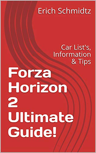 Forza Horizon 2 Ultimate Guide!: Car List's, Information & Tips (English Edition)