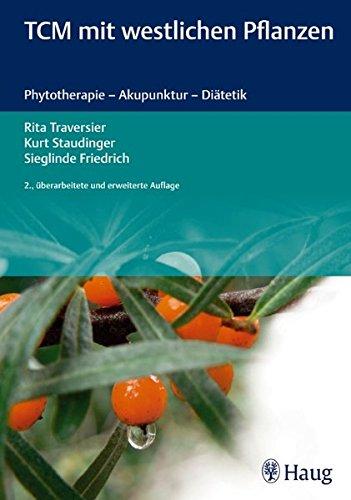 TCM mit westlichen Pflanzen: Phytotherapie - Akupunktur - Diätetik
