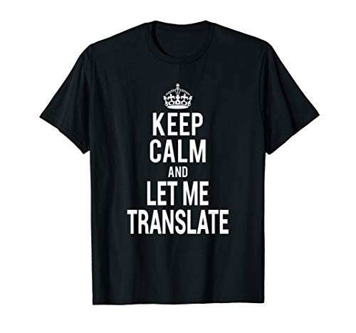 Funny Workaholic Translator Keep Calm Let Me Translate T-Shirt