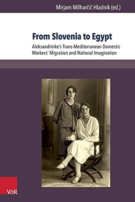 From Slovenia to Egypt: Aleksandrinke's Trans-Mediterranean Domestic Workers' Migration and National Imagination (Transkulturelle Perspektiven)