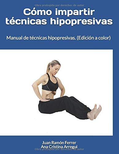 Cómo impartir técnicas hipopresivas. (Edición a Color): Manual de técnicas hipopresivas.