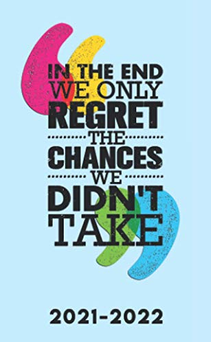 In The End We Only Regret The Chances We Didn't Take 2021-2022: Motivational 2 Year Monthly Pocket Planner, Agenda & Organizer with - Cute Two Year ... Calendar & Journal with Inspirational Quotes