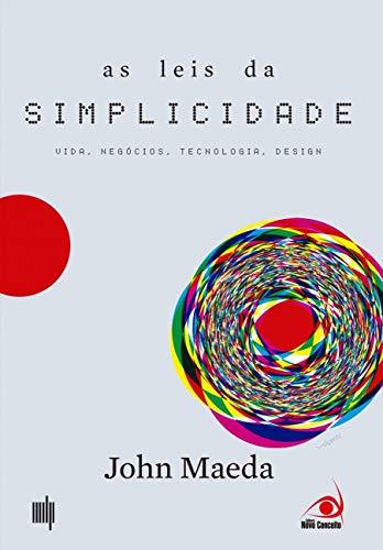 As Leis da Simplicidade: Vida, Negócios, Tecnologia, Design