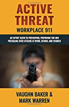 Active Threat: Workplace 911: An expert guide to preventing, preparing for and prevailing over attacks at work, school and church