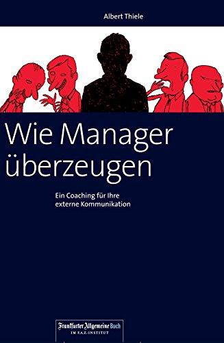 Wie Manager überzeugen: Ein Coaching für Ihre externe Kommunikation