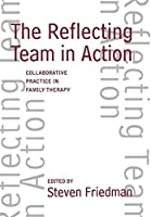 The Reflecting Team in Action: Collaborative Practice in Family Therapy by Unknown(1995-10-06)