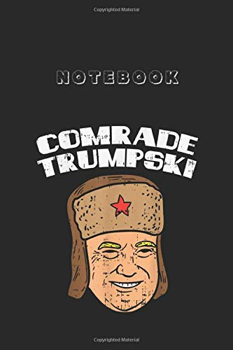 Notebook: Comrade Trumpski Soviet Spy Funny Anti Trump 2020 Parody 6