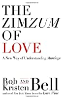 The ZimZum of Love: A New Way of Understanding Marriage by ROB BELL AND KRISTEN(1905-07-04)