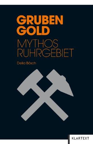 Grubengold: Mythos Ruhrgebiet