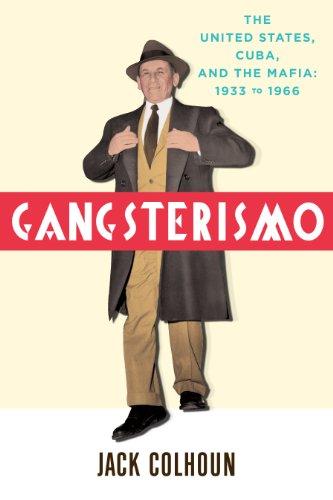 Gangsterismo: The United States, Cuba and the Mafia, 1933 to 1966 (English Edition)