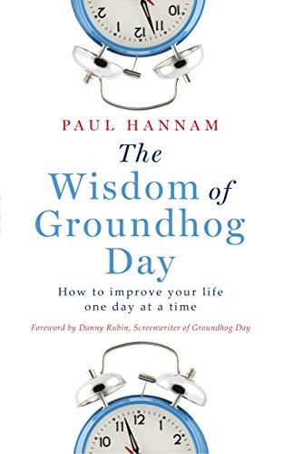 The Wisdom of Groundhog Day: How to improve your life one day at a time (English Edition)