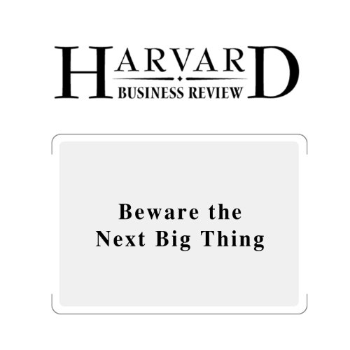 Beware the Next Big Thing (Harvard Business Review) cover art