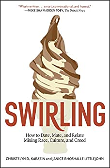 Swirling: How to Date, Mate, and Relate Mixing Race, Culture, and Creed by [Christelyn D. Karazin, Janice Rhoshalle Littlejohn]