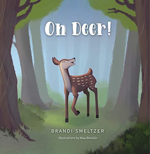 Oh Deer! by [Brandi Smeltzer, Mau Rendón, Marcy Pusey]