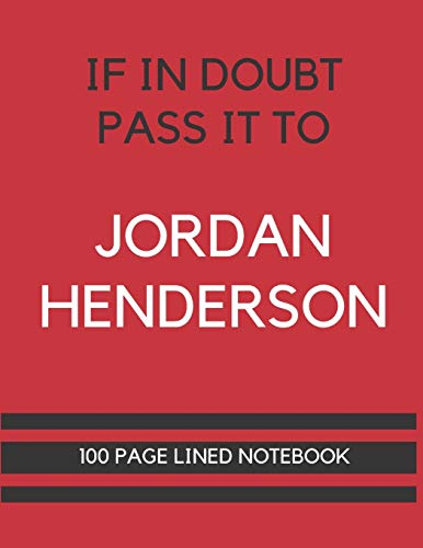 If In Doubt Pass It To Jordan Henderson: Jordan Henderson Themed Notebook/ Journal/ Notepad/ Diary For Liverpool, Teens, Adults and Kids | 100 Black Lined Pages With Margins | 8.5 x 11 Inches | A4