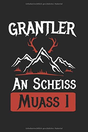 Grantler An Scheiss Muass I: Grantler & An Scheiss Muass I Notizbuch 6'x9' Bua Geschenk für Bayern & Lederhose