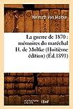 La guerre de 1870 - Mémoires du maréchal H. de Moltke (Huitième édition) (Éd.1891)