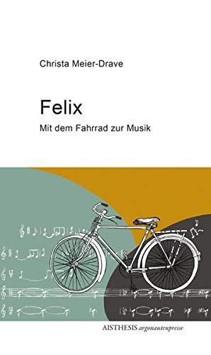 Felix: Mit dem Fahrrad zur Musik (Argonauten Presse im Aisthesis Verlag)