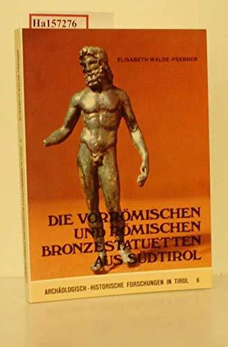 Die vorrömischen und römischen Bronzestatuetten aus Südtirol. (=Archäologisch-historische Forschungen in Tirol, Band 6).