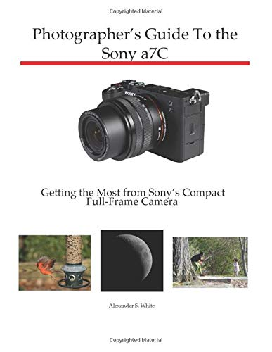 Photographer's Guide to the Sony a7C: Getting the Most from Sony's Compact Full-Frame Camera