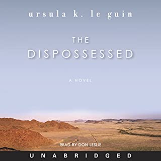The Dispossessed     A Novel              Written by:                                                                                                                                 Ursula K. Le Guin                               Narrated by:                                                                                                                                 Don Leslie                      Length: 13 hrs and 25 mins     38 ratings     Overall 4.6