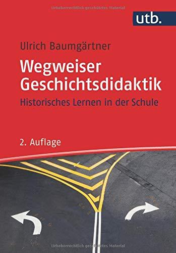 Wegweiser Geschichtsdidaktik. Historisches Lernen in der Schule