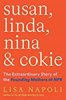 Susan, Linda, Nina, and Cokie: The Extraordinary Story of the Founding Mothers of NPR