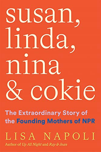 Compare Textbook Prices for Susan, Linda, Nina, and Cokie: The Extraordinary Story of the Founding Mothers of NPR  ISBN 9781419750403 by Napoli, Lisa