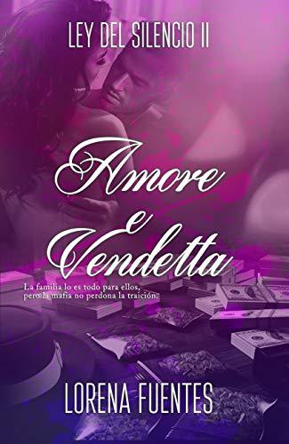 Amore e Vendetta (Ley del Silencio nº 2) de Lorena Fuentes